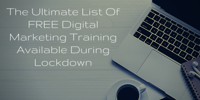 The Ultimate List Of FREE Digital Marketing Training Available During Lockdown